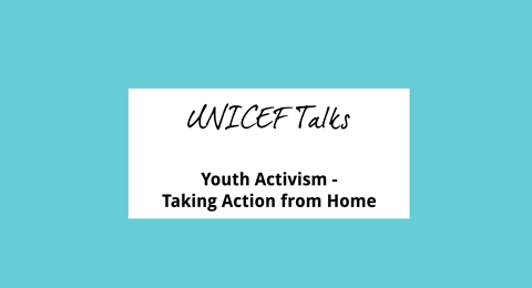 UNICEF Talks - Youth Activism - Taking Action from Home
