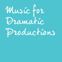 Music for Dramatic Productions