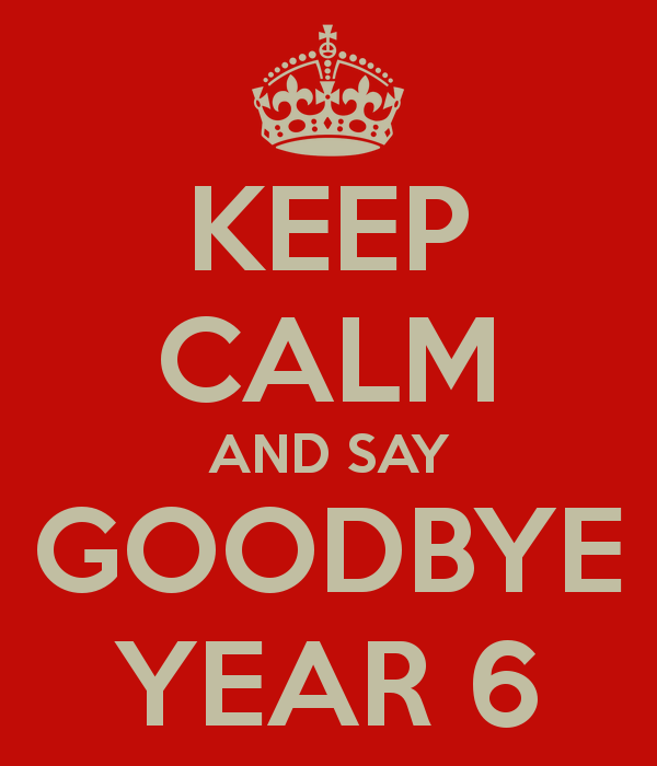 keep-calm-and-say-goodbye-year-6