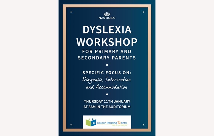 Dyslexia Workshop for Primary & Secondary Parents on January 11th from 8am to 9am in the NAS Dubai Auditorium