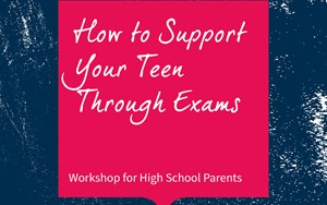 How to support your teen through exams workshop