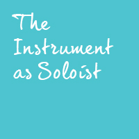 The Instrument as Soloist